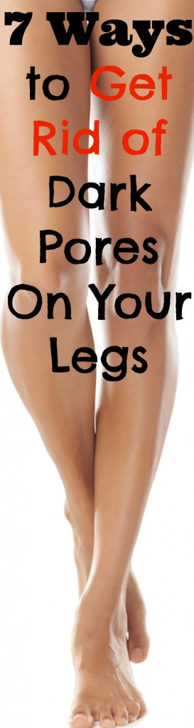 get rid of dark pores on your legs